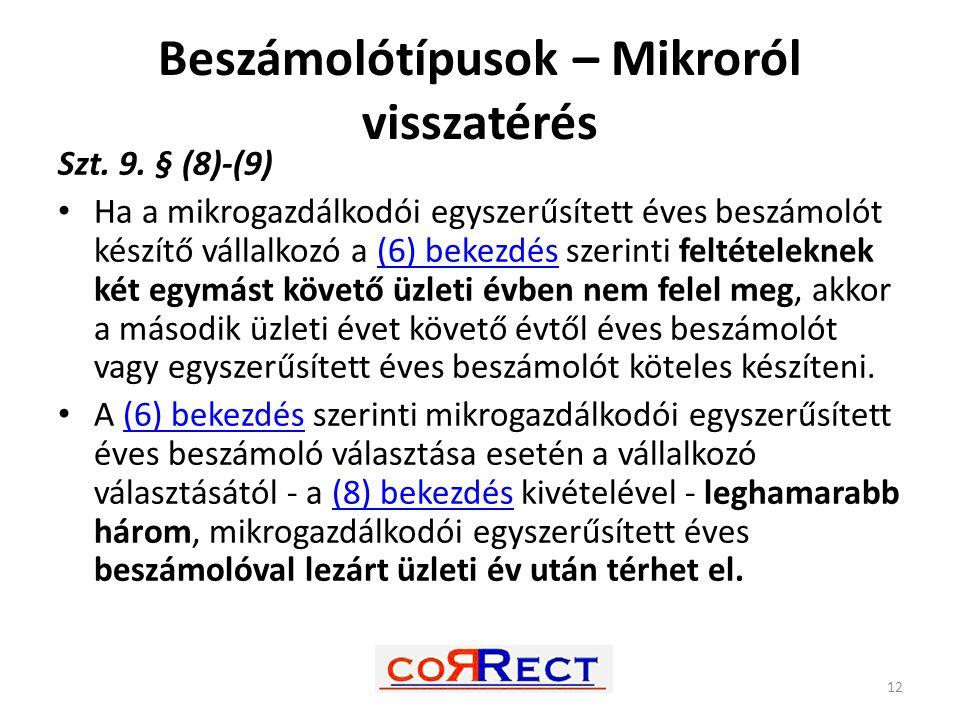 Beszámolótípusok – Mikroról visszatérés Szt. 9. § (8)-(9) Ha a mikrogazdálkodói egyszerűsített éves beszámolót készítő vállalkozó a (6) bekezdés szeri