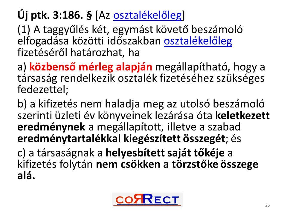 Új ptk. 3:186. § [Az osztalékelőleg]osztalékelőleg (1) A taggyűlés két, egymást követő beszámoló elfogadása közötti időszakban osztalékelőleg fizetésé