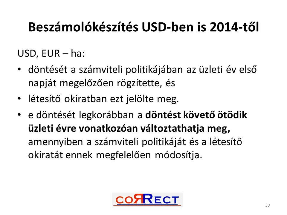 Beszámolókészítés USD-ben is 2014-től USD, EUR – ha: döntését a számviteli politikájában az üzleti év első napját megelőzően rögzítette, és létesítő o