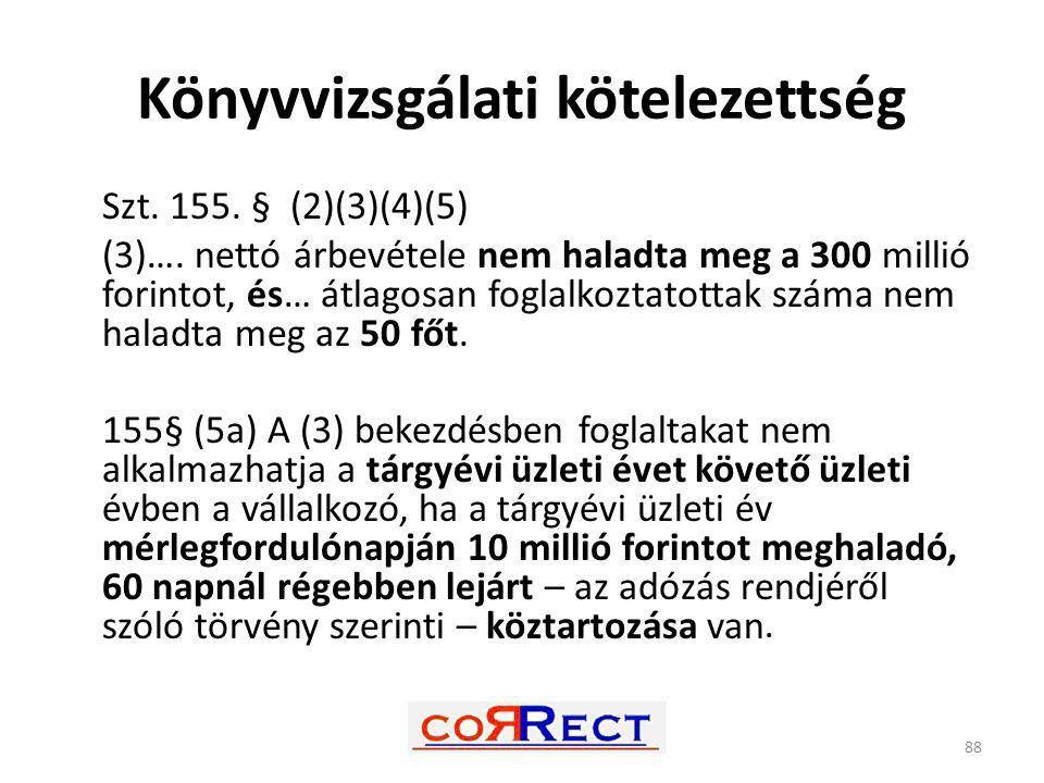 Könyvvizsgálati kötelezettség Szt. 155. § (2)(3)(4)(5) (3)…. nettó árbevétele nem haladta meg a 300 millió forintot, és… átlagosan foglalkoztatottak s