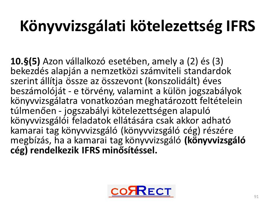 Könyvvizsgálati kötelezettség IFRS 10.§(5) Azon vállalkozó esetében, amely a (2) és (3) bekezdés alapján a nemzetközi számviteli standardok szerint ál