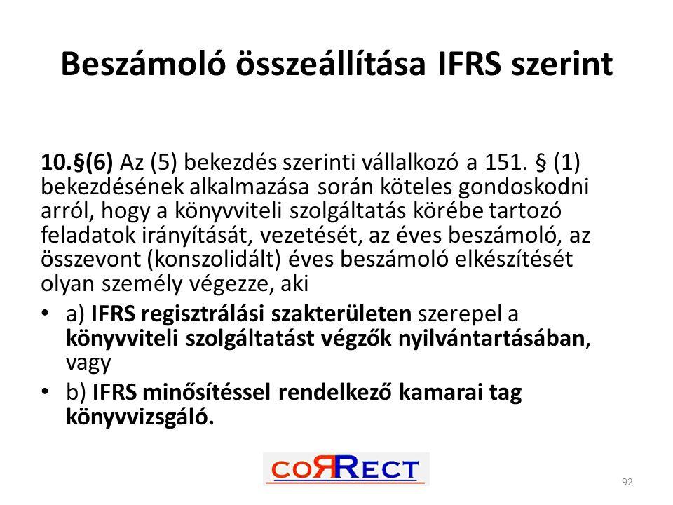 Beszámoló összeállítása IFRS szerint 10.§(6) Az (5) bekezdés szerinti vállalkozó a 151. § (1) bekezdésének alkalmazása során köteles gondoskodni arról