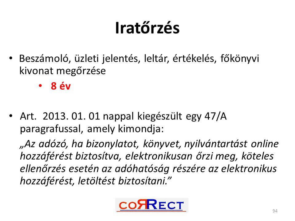 Iratőrzés Beszámoló, üzleti jelentés, leltár, értékelés, főkönyvi kivonat megőrzése 8 év Art. 2013. 01. 01 nappal kiegészült egy 47/A paragrafussal, a