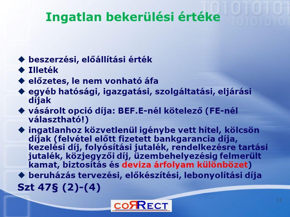 Ingatlan bekerülési értéke  beszerzési, előállítási érték  Illeték  előzetes, le nem vonható áfa  egyéb hatósági, igazgatási, szolgáltatási, eljár