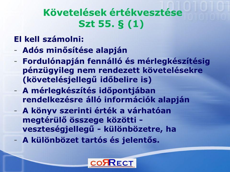 Követelések értékvesztése Szt 55. § (1) El kell számolni: -Adós minősítése alapján -Fordulónapján fennálló és mérlegkészítésig pénzügyileg nem rendeze