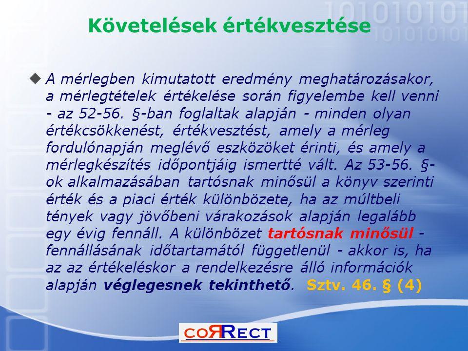 Követelések értékvesztése  A mérlegben kimutatott eredmény meghatározásakor, a mérlegtételek értékelése során figyelembe kell venni - az 52-56. §-ban