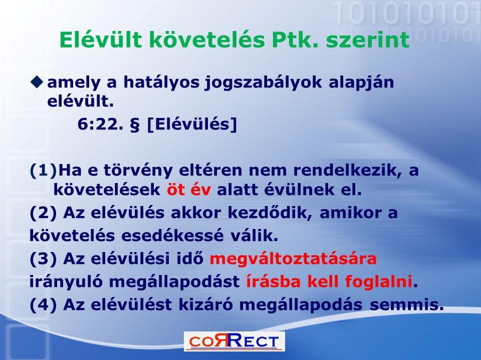 Elévült követelés Ptk. szerint  amely a hatályos jogszabályok alapján elévült. 6:22. § [Elévülés] (1)Ha e törvény eltéren nem rendelkezik, a követelé
