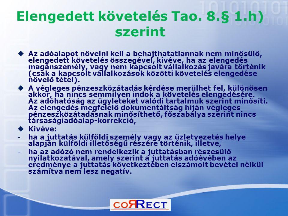 Elengedett követelés Tao. 8.§ 1.h) szerint  Az adóalapot növelni kell a behajthatatlannak nem minősülő, elengedett követelés összegével, kivéve, ha a