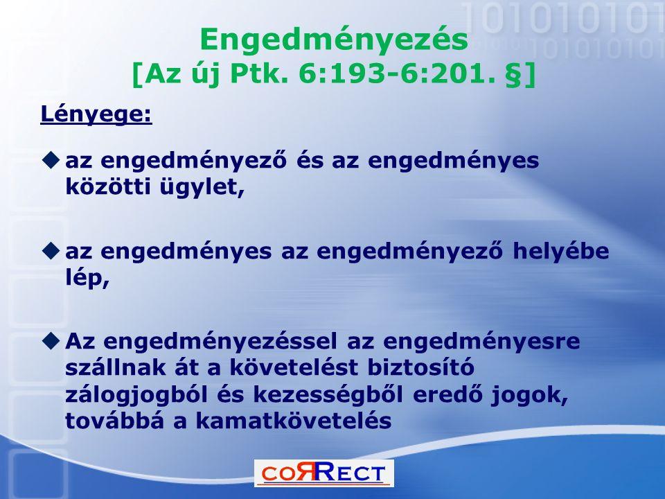 Engedményezés [Az új Ptk. 6:193-6:201. §] Lényege:  az engedményező és az engedményes közötti ügylet,  az engedményes az engedményező helyébe lép, 