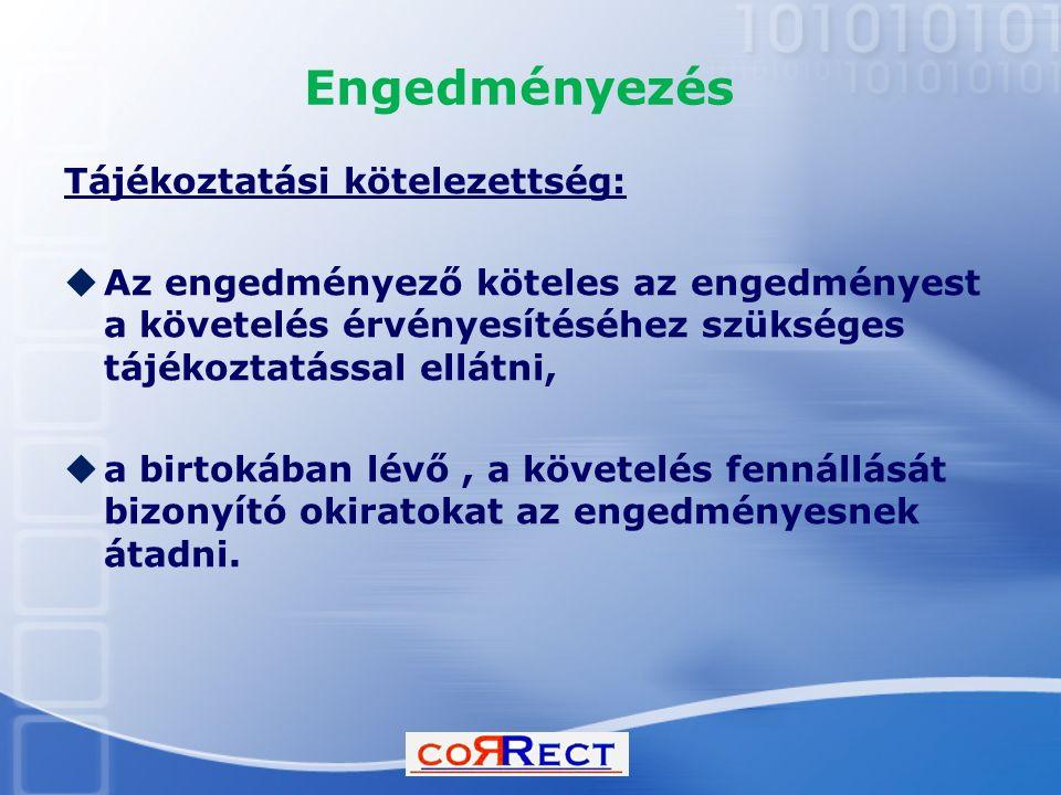 Engedményezés Tájékoztatási kötelezettség:  Az engedményező köteles az engedményest a követelés érvényesítéséhez szükséges tájékoztatással ellátni, 