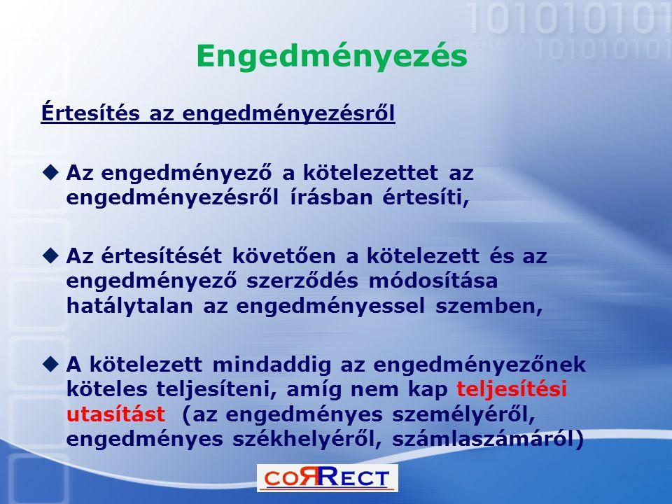 Engedményezés Értesítés az engedményezésről  Az engedményező a kötelezettet az engedményezésről írásban értesíti,  Az értesítését követően a kötelezett és az engedményező szerződés módosítása hatálytalan az engedményessel szemben,  A kötelezett mindaddig az engedményezőnek köteles teljesíteni, amíg nem kap teljesítési utasítást (az engedményes személyéről, engedményes székhelyéről, számlaszámáról)