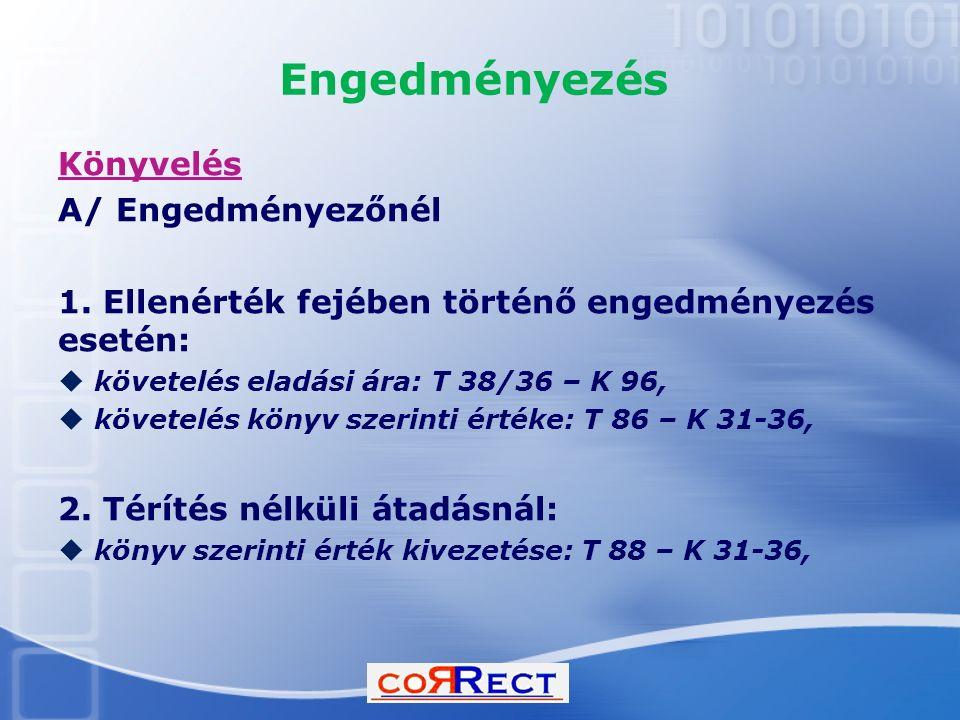 Engedményezés Könyvelés A/ Engedményezőnél 1. Ellenérték fejében történő engedményezés esetén:  követelés eladási ára: T 38/36 – K 96,  követelés kö