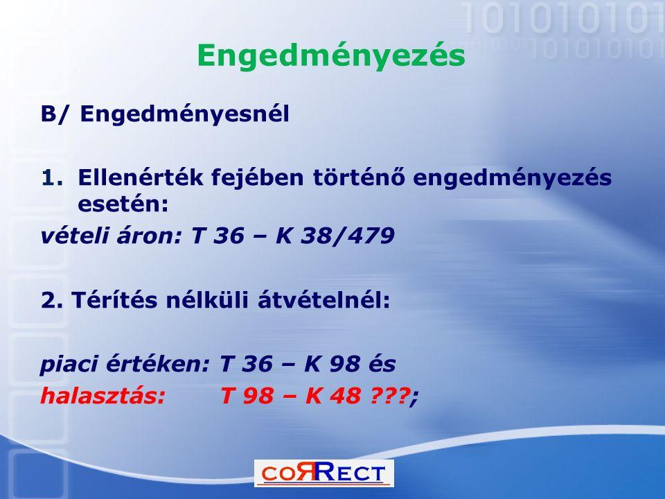 Engedményezés B/ Engedményesnél 1.Ellenérték fejében történő engedményezés esetén: vételi áron: T 36 – K 38/479 2. Térítés nélküli átvételnél: piaci é