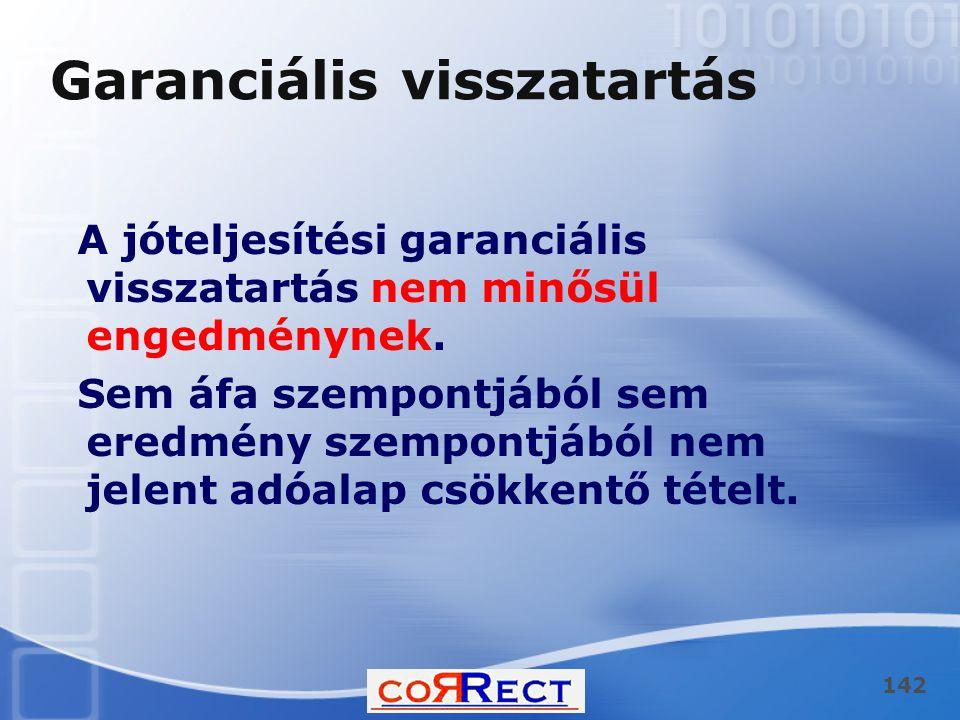 142 Garanciális visszatartás A jóteljesítési garanciális visszatartás nem minősül engedménynek. Sem áfa szempontjából sem eredmény szempontjából nem j
