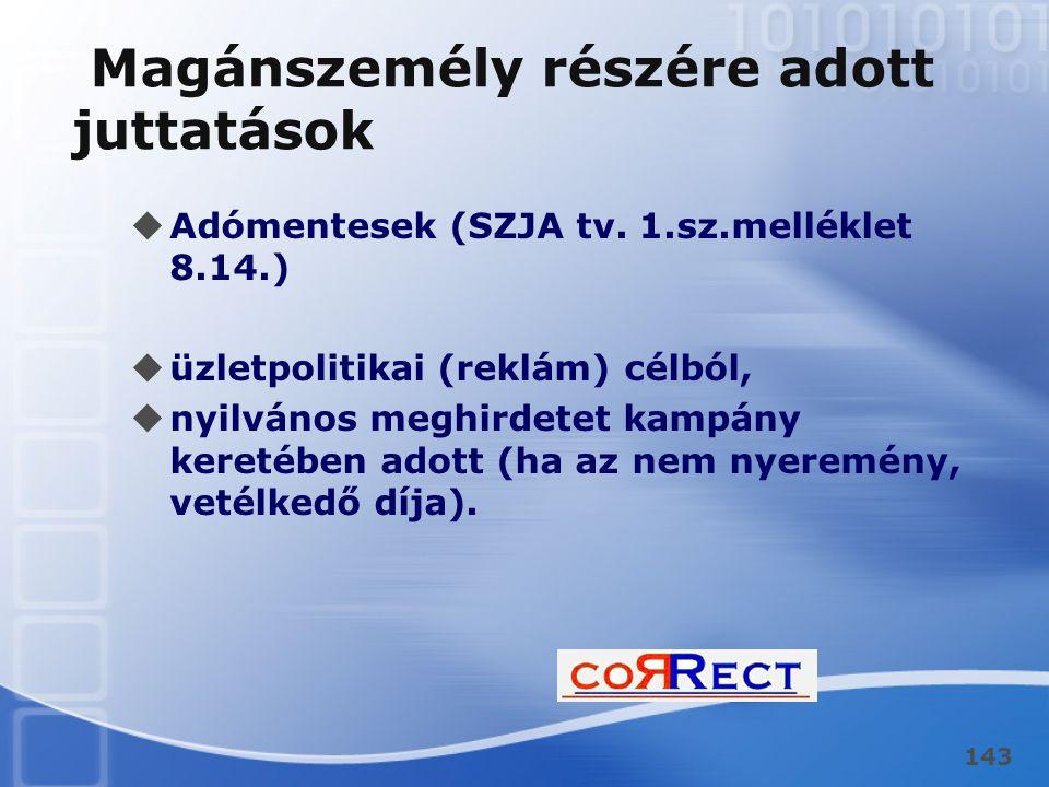 143 Magánszemély részére adott juttatások  Adómentesek (SZJA tv. 1.sz.melléklet 8.14.)  üzletpolitikai (reklám) célból,  nyilvános meghirdetet kamp
