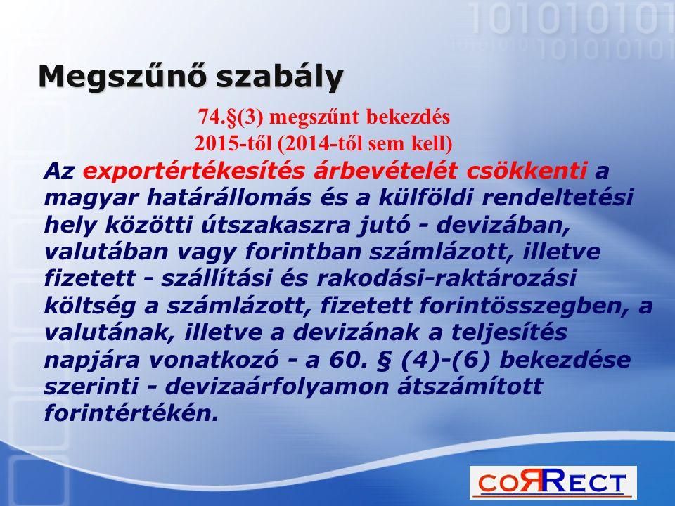 Megszűnő szabály Az exportértékesítés árbevételét csökkenti a magyar határállomás és a külföldi rendeltetési hely közötti útszakaszra jutó - devizában