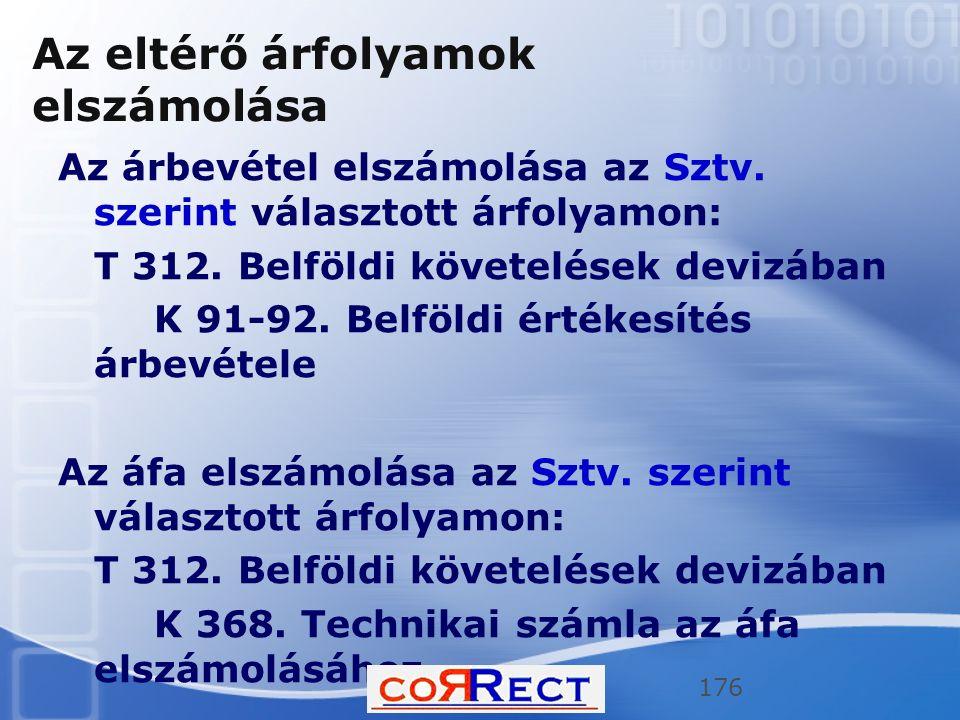 Az eltérő árfolyamok elszámolása Az árbevétel elszámolása az Sztv. szerint választott árfolyamon: T 312. Belföldi követelések devizában K 91-92. Belfö