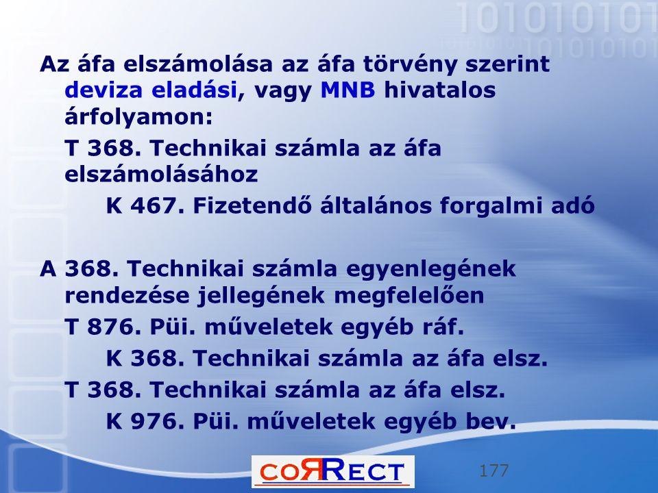Az áfa elszámolása az áfa törvény szerint deviza eladási, vagy MNB hivatalos árfolyamon: T 368. Technikai számla az áfa elszámolásához K 467. Fizetend
