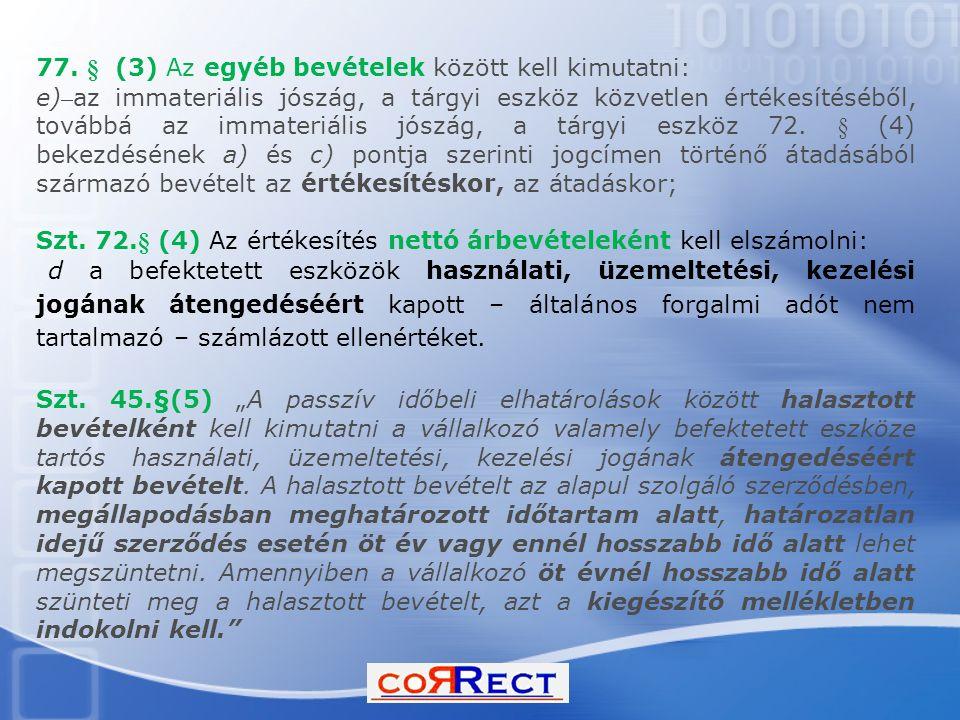 77. § (3) Az egyéb bevételek között kell kimutatni: e) az immateriális jószág, a tárgyi eszköz közvetlen értékesítéséből, továbbá az immateriális jósz