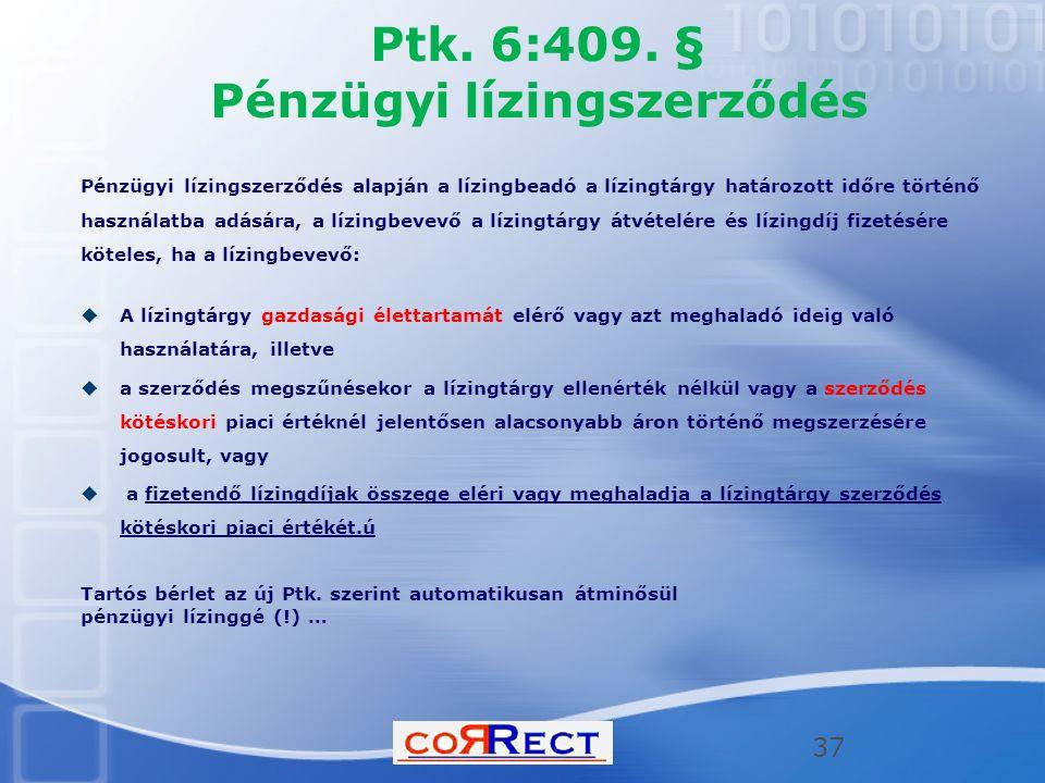 Ptk. 6:409. § Pénzügyi lízingszerződés Pénzügyi lízingszerződés alapján a lízingbeadó a lízingtárgy határozott időre történő használatba adására, a lí
