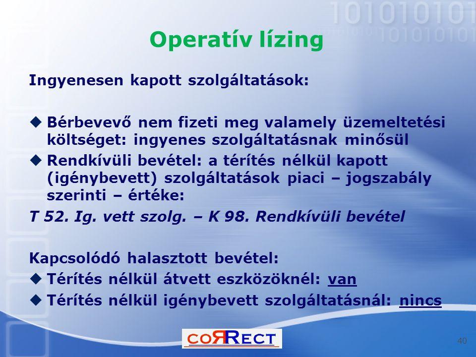 Operatív lízing Ingyenesen kapott szolgáltatások:  Bérbevevő nem fizeti meg valamely üzemeltetési költséget: ingyenes szolgáltatásnak minősül  Rendk