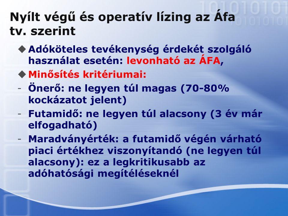 Nyílt végű és operatív lízing az Áfa tv. szerint  Adóköteles tevékenység érdekét szolgáló használat esetén: levonható az ÁFA,  Minősítés kritériumai
