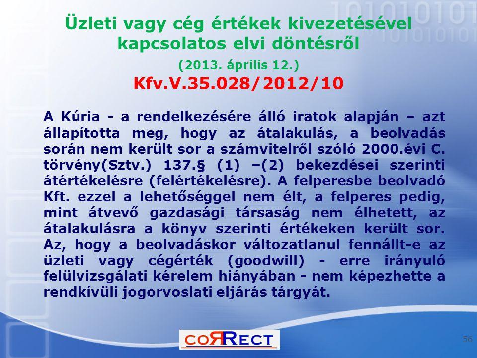 Üzleti vagy cég értékek kivezetésével kapcsolatos elvi döntésről (2013. április 12.) Kfv.V.35.028/2012/10 A Kúria - a rendelkezésére álló iratok alapj