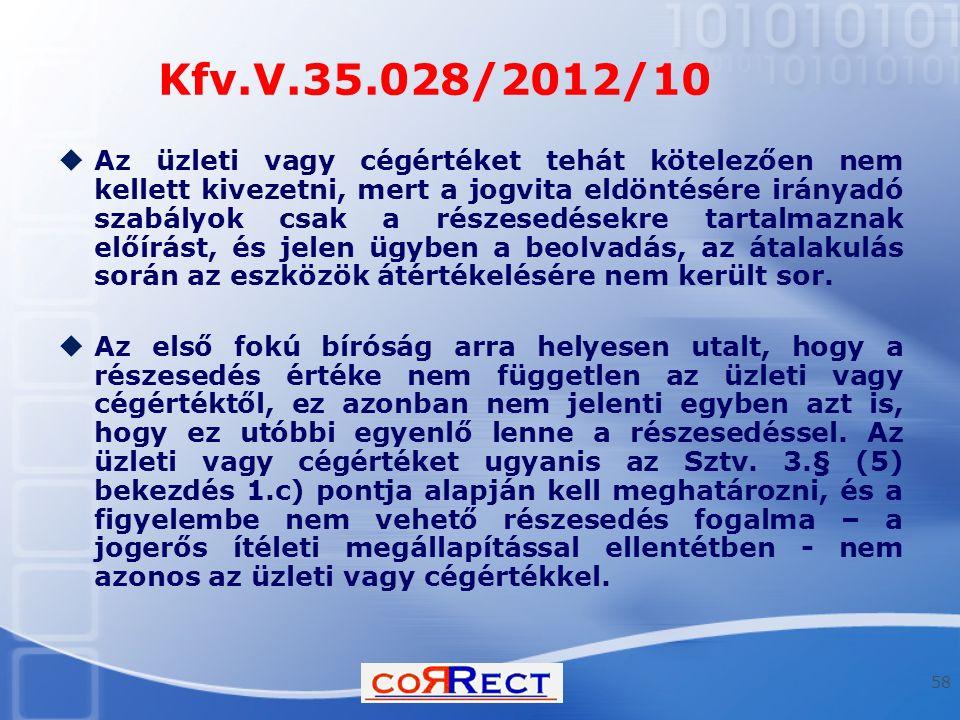 Kfv.V.35.028/2012/10  Az üzleti vagy cégértéket tehát kötelezően nem kellett kivezetni, mert a jogvita eldöntésére irányadó szabályok csak a részesed