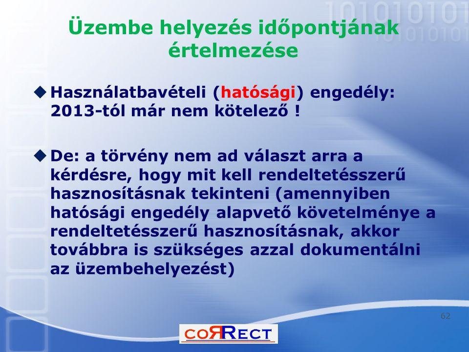 Üzembe helyezés időpontjának értelmezése  Használatbavételi (hatósági) engedély: 2013-tól már nem kötelező !  De: a törvény nem ad választ arra a ké