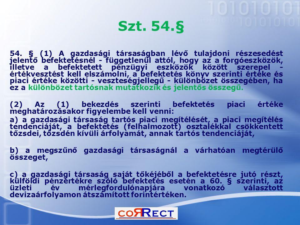 Szt. 54.§ 54. § (1) A gazdasági társaságban lévő tulajdoni részesedést jelentő befektetésnél - függetlenül attól, hogy az a forgóeszközök, illetve a b
