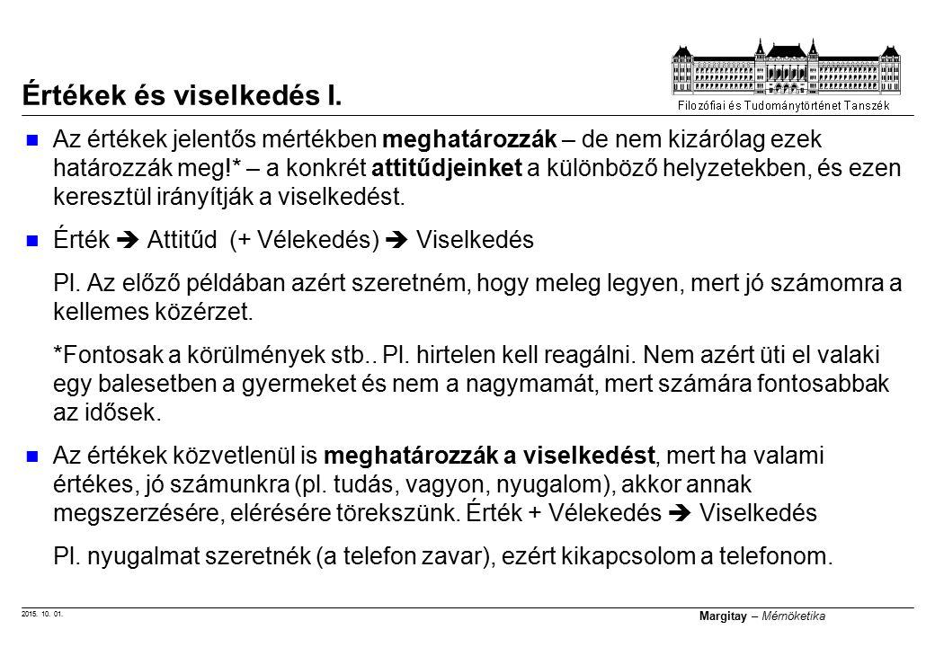 2015. 10. 01. Margitay – Mérnöketika Értékek és viselkedés I. Az értékek jelentős mértékben meghatározzák – de nem kizárólag ezek határozzák meg!* – a