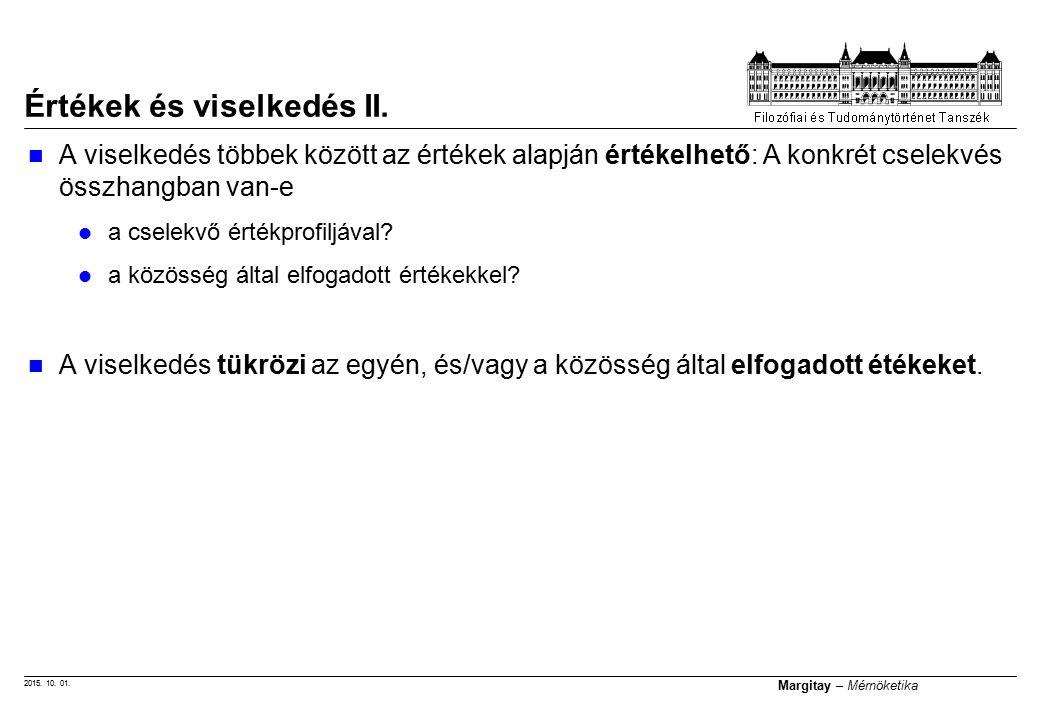 2015. 10. 01. Margitay – Mérnöketika Értékek és viselkedés II. A viselkedés többek között az értékek alapján értékelhető: A konkrét cselekvés összhang