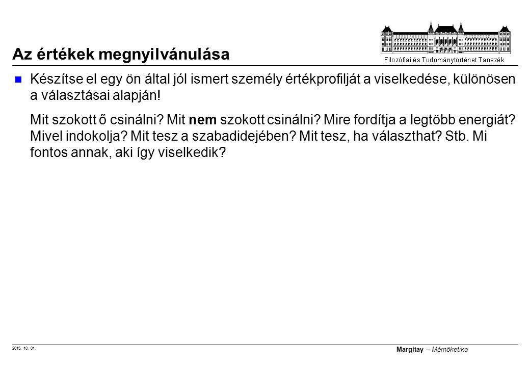 2015. 10. 01. Margitay – Mérnöketika Az értékek megnyilvánulása Készítse el egy ön által jól ismert személy értékprofilját a viselkedése, különösen a