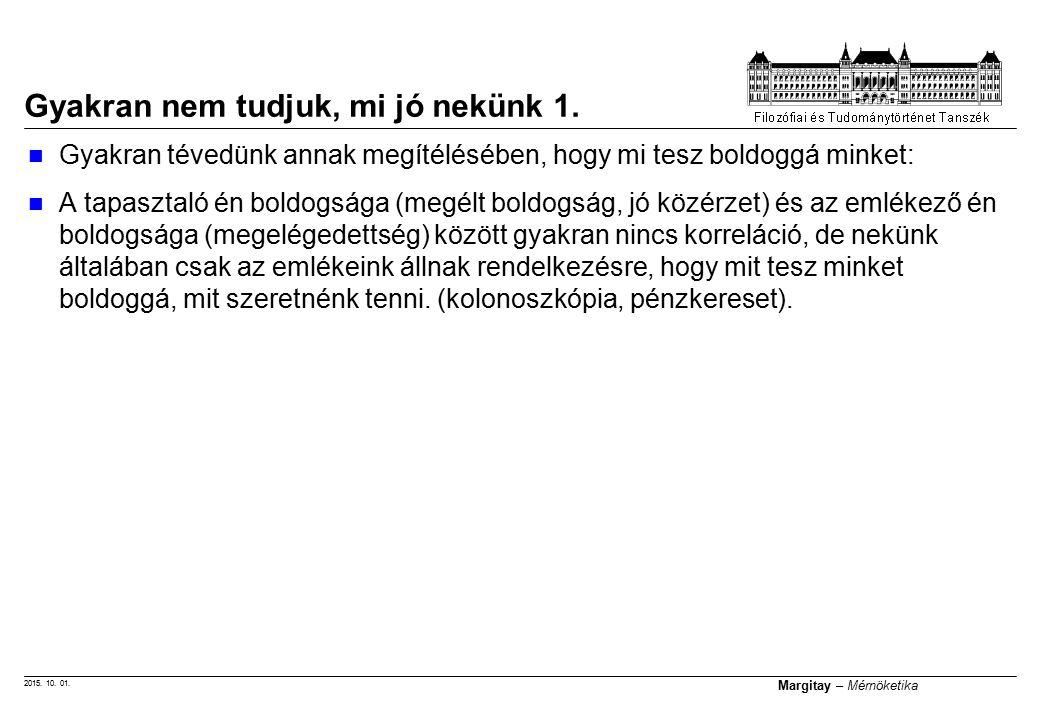2015. 10. 01. Margitay – Mérnöketika Gyakran nem tudjuk, mi jó nekünk 1. Gyakran tévedünk annak megítélésében, hogy mi tesz boldoggá minket: A tapaszt