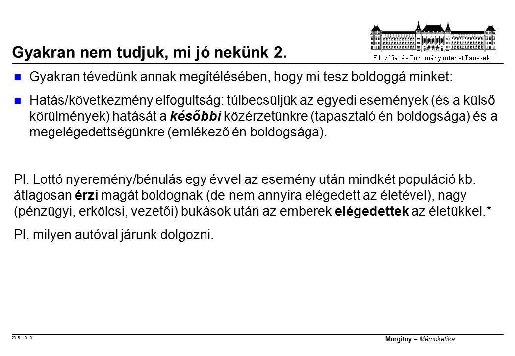 2015. 10. 01. Margitay – Mérnöketika Gyakran nem tudjuk, mi jó nekünk 2. Gyakran tévedünk annak megítélésében, hogy mi tesz boldoggá minket: Hatás/köv