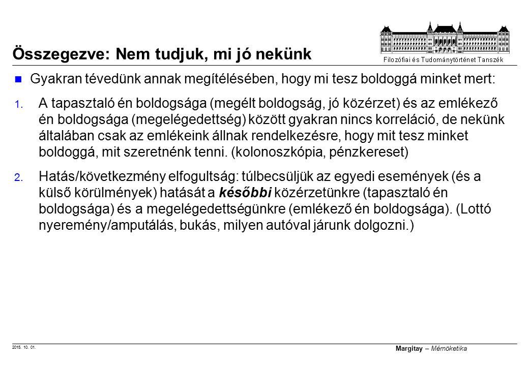 2015. 10. 01. Margitay – Mérnöketika Összegezve: Nem tudjuk, mi jó nekünk Gyakran tévedünk annak megítélésében, hogy mi tesz boldoggá minket mert: 1.
