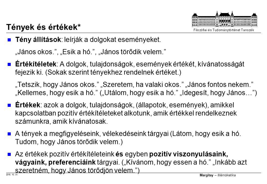 """2015. 10. 01. Margitay – Mérnöketika Tény állítások: leírják a dolgokat eseményeket. """"János okos."""", """"Esik a hó."""", """"János törődik velem."""" Értékítéletek"""