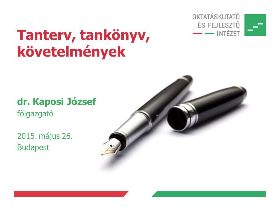 dr. Kaposi József főigazgató 2015. május 26. Budapest Tanterv, tankönyv, követelmények