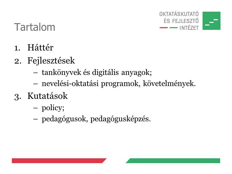 Tartalom 1.Háttér 2.Fejlesztések –tankönyvek és digitális anyagok; –nevelési-oktatási programok, követelmények. 3.Kutatások –policy; –pedagógusok, ped