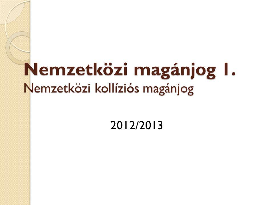 Kötelező irodalom Nagy Csongor István: Nemzetközi magánjog. HVGORAC, 2011.