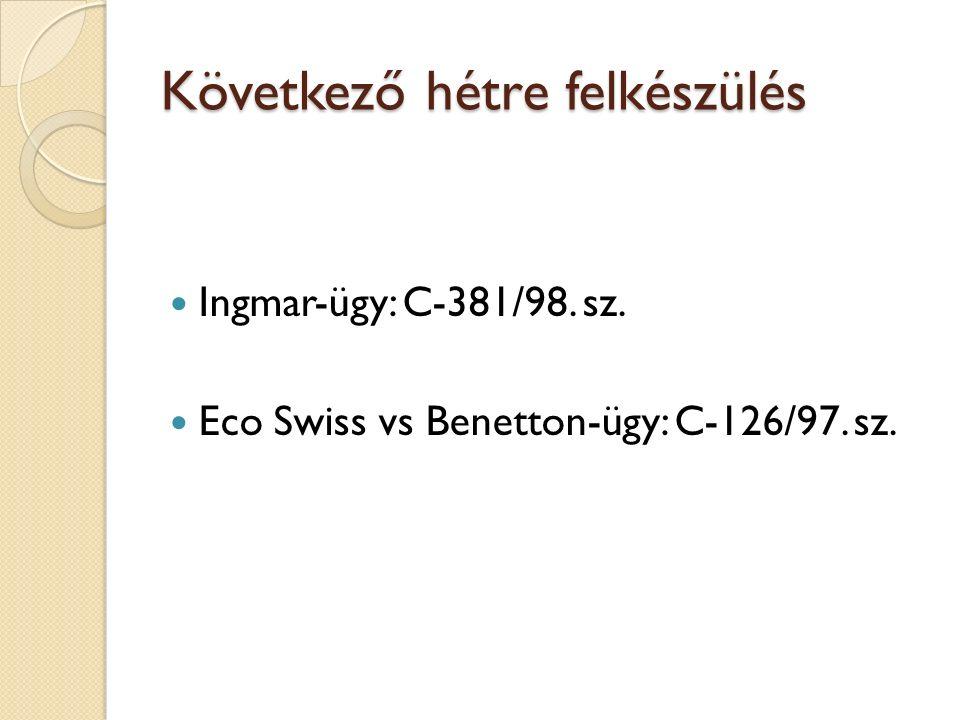 Következő hétre felkészülés Ingmar-ügy: C-381/98. sz. Eco Swiss vs Benetton-ügy: C-126/97. sz.