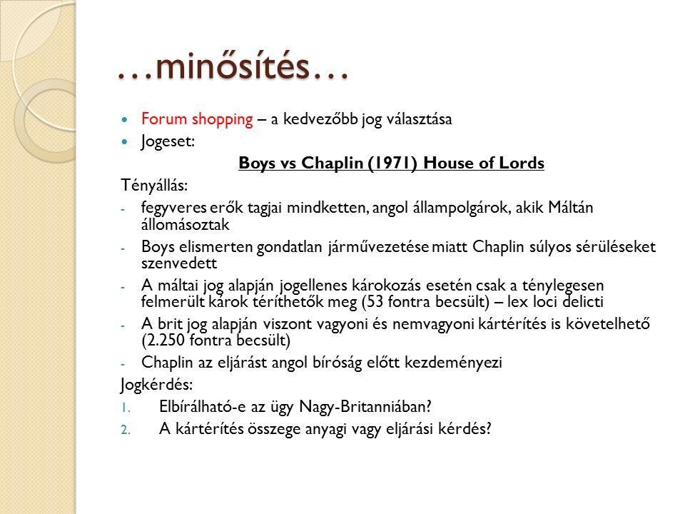 …minősítés… Forum shopping – a kedvezőbb jog választása Jogeset: Boys vs Chaplin (1971) House of Lords Tényállás: - fegyveres erők tagjai mindketten,