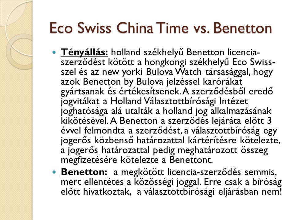 Eco Swiss China Time vs. Benetton Tényállás: holland székhelyű Benetton licencia- szerződést kötött a hongkongi székhelyű Eco Swiss- szel és az new yo