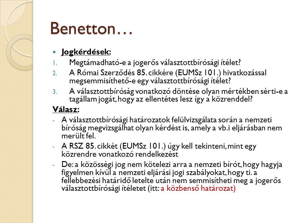 Benetton… Jogkérdések: 1. Megtámadható-e a jogerős választottbírósági ítélet? 2. A Római Szerződés 85. cikkére (EUMSz 101.) hivatkozással megsemmisíth
