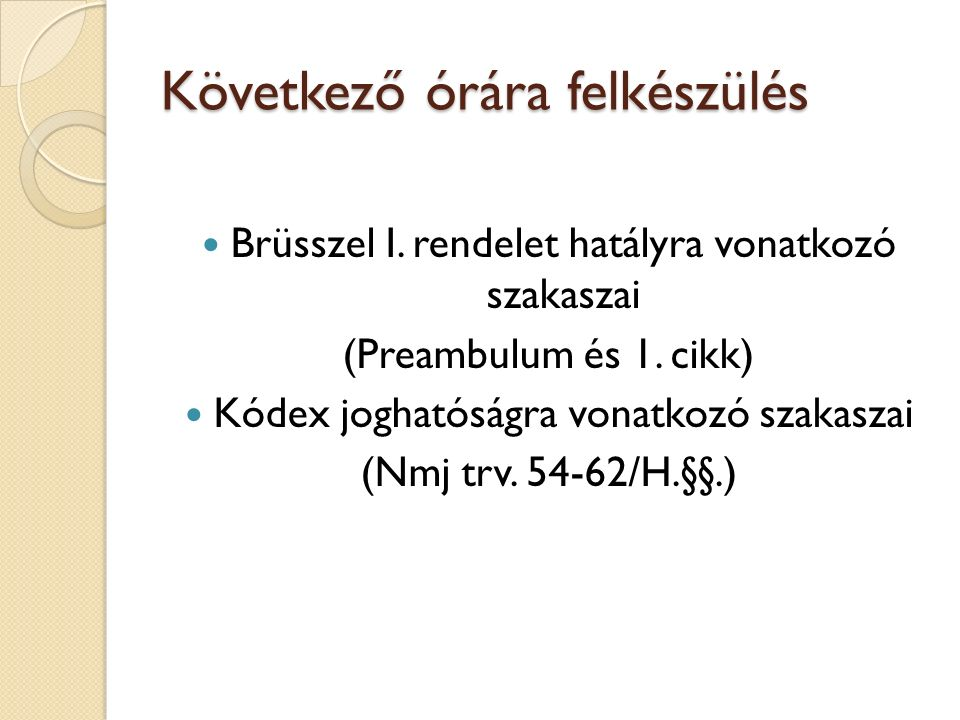 Következő órára felkészülés Brüsszel I.rendelet hatályra vonatkozó szakaszai (Preambulum és 1.