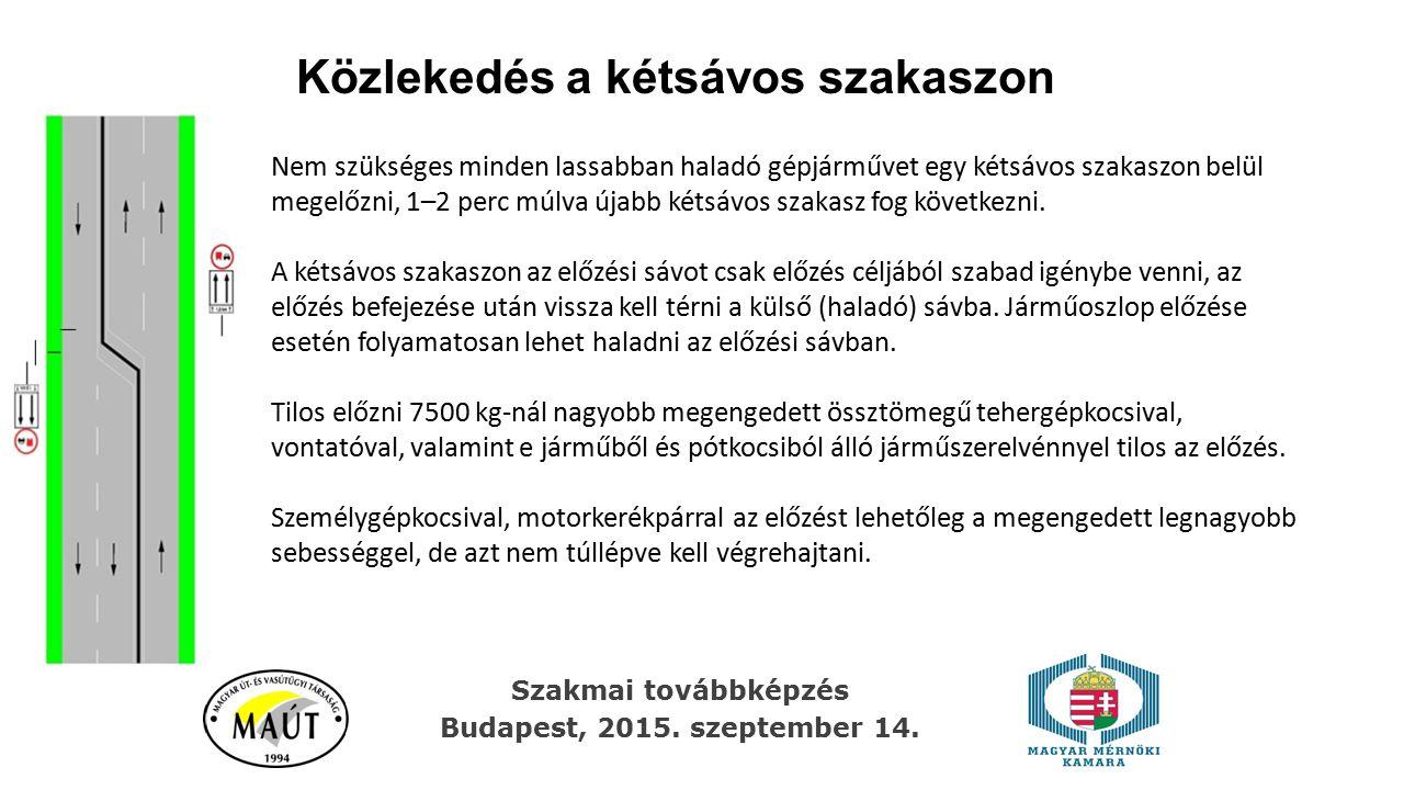 Közlekedés a kétsávos szakaszon Szakmai továbbképzés Budapest, 2015. szeptember 14. Nem szükséges minden lassabban haladó gépjárművet egy kétsávos sza