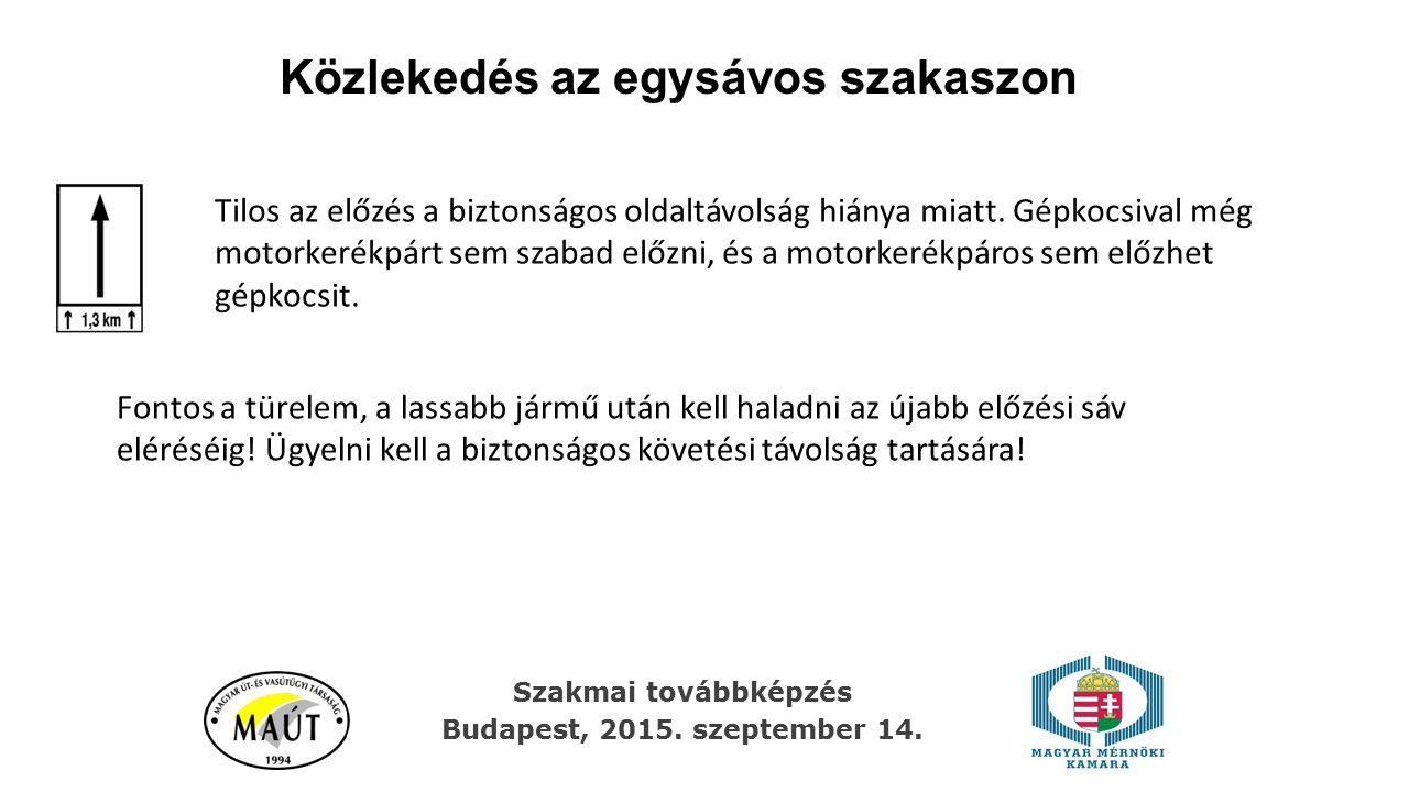 Közlekedés az egysávos szakaszon Szakmai továbbképzés Budapest, 2015. szeptember 14. Tilos az előzés a biztonságos oldaltávolság hiánya miatt. Gépkocs