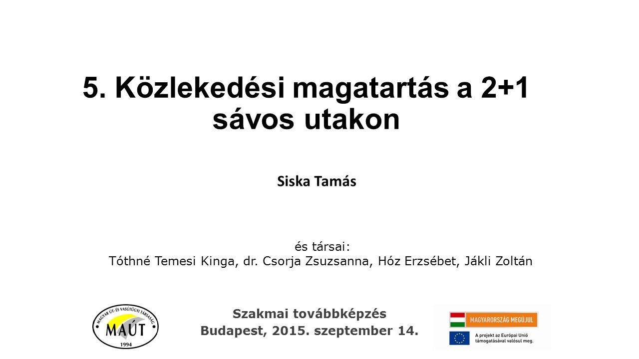 5. Közlekedési magatartás a 2+1 sávos utakon Siska Tamás és társai: Tóthné Temesi Kinga, dr.