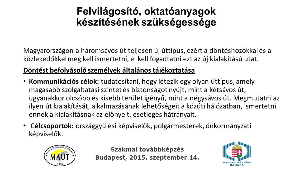 Felvilágosító, oktatóanyagok készítésének szükségessége Magyarországon a háromsávos út teljesen új úttípus, ezért a döntéshozókkal és a közlekedőkkel meg kell ismertetni, el kell fogadtatni ezt az új kialakítású utat.