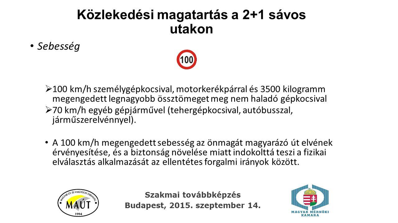 Közlekedési magatartás a 2+1 sávos utakon Sebesség  100 km/h személygépkocsival, motorkerékpárral és 3500 kilogramm megengedett legnagyobb össztömeget meg nem haladó gépkocsival  70 km/h egyéb gépjárművel (tehergépkocsival, autóbusszal, járműszerelvénnyel).